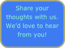 Share your thoughts with us. We'd love to hear from you!